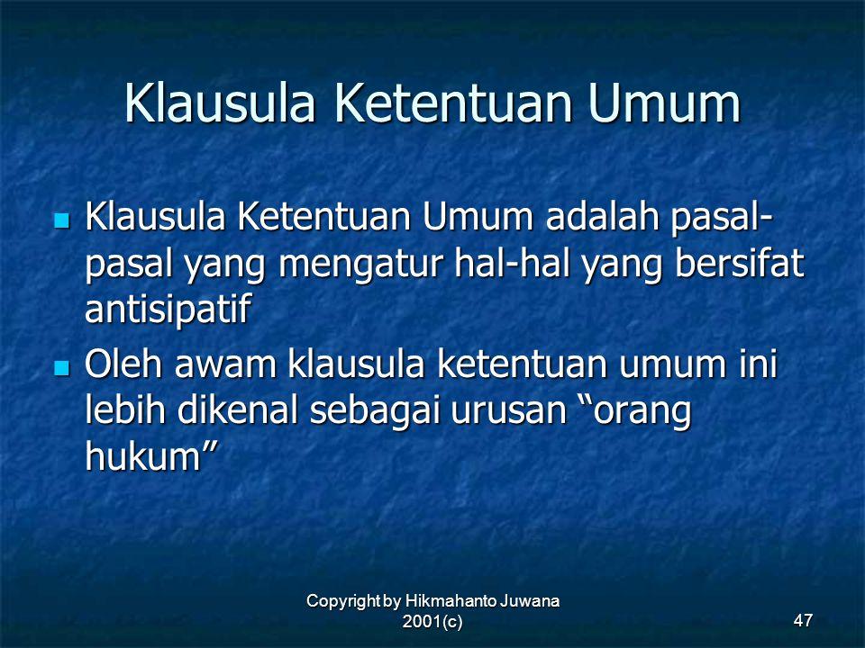 Copyright by Hikmahanto Juwana 2001(c) 47 Klausula Ketentuan Umum Klausula Ketentuan Umum adalah pasal- pasal yang mengatur hal-hal yang bersifat anti