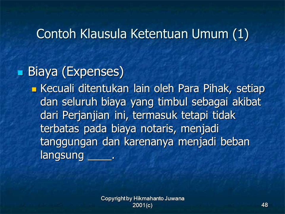 Copyright by Hikmahanto Juwana 2001(c) 48 Contoh Klausula Ketentuan Umum (1) Biaya (Expenses) Biaya (Expenses) Kecuali ditentukan lain oleh Para Pihak