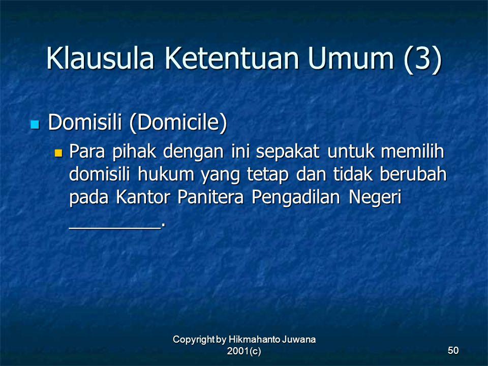 Copyright by Hikmahanto Juwana 2001(c) 50 Klausula Ketentuan Umum (3) Domisili (Domicile) Domisili (Domicile) Para pihak dengan ini sepakat untuk memi