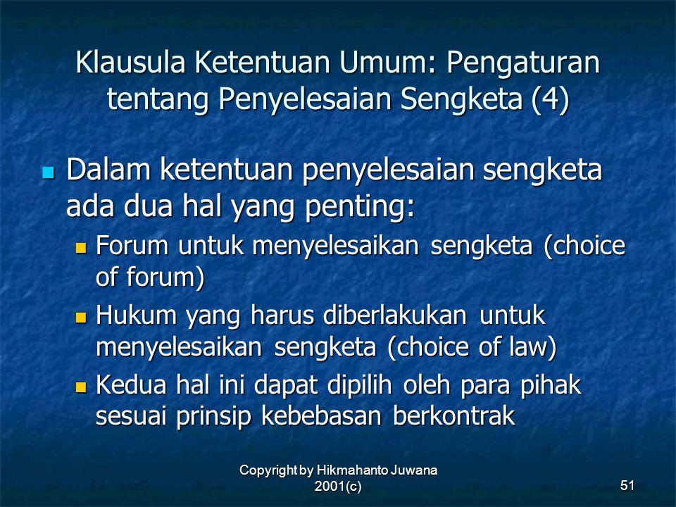 Copyright by Hikmahanto Juwana 2001(c) 51 Klausula Ketentuan Umum: Pengaturan tentang Penyelesaian Sengketa (4) Dalam ketentuan penyelesaian sengketa