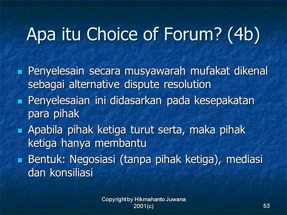 Copyright by Hikmahanto Juwana 2001(c) 53 Apa itu Choice of Forum? (4b) Penyelesain secara musyawarah mufakat dikenal sebagai alternative dispute reso