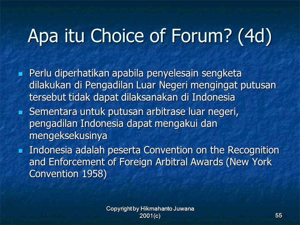 Copyright by Hikmahanto Juwana 2001(c) 55 Apa itu Choice of Forum? (4d) Perlu diperhatikan apabila penyelesain sengketa dilakukan di Pengadilan Luar N