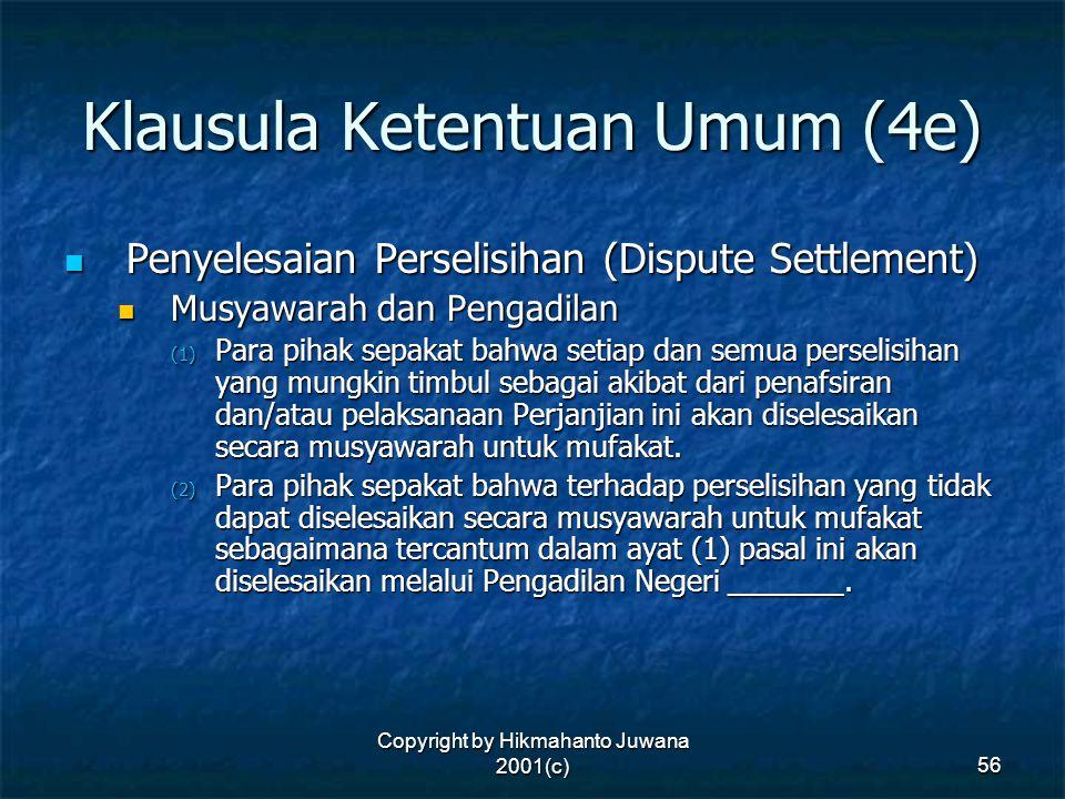 Copyright by Hikmahanto Juwana 2001(c) 56 Klausula Ketentuan Umum (4e) Penyelesaian Perselisihan (Dispute Settlement) Penyelesaian Perselisihan (Dispu