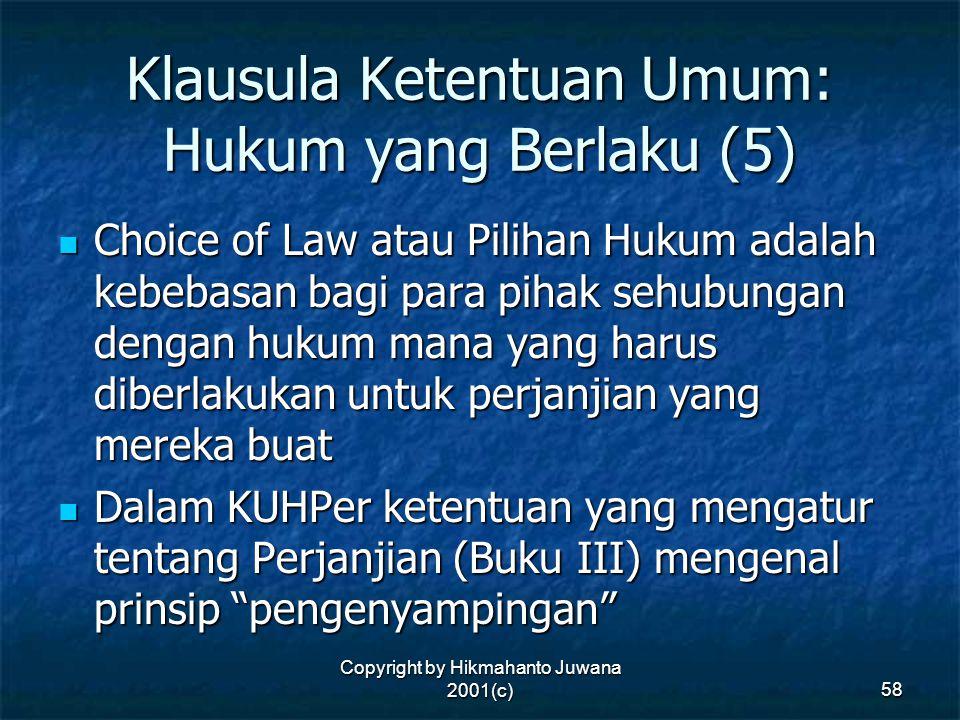 Copyright by Hikmahanto Juwana 2001(c) 58 Klausula Ketentuan Umum: Hukum yang Berlaku (5) Choice of Law atau Pilihan Hukum adalah kebebasan bagi para