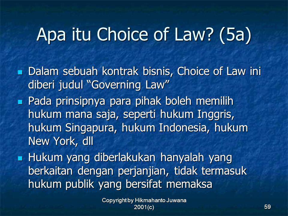 """Copyright by Hikmahanto Juwana 2001(c) 59 Apa itu Choice of Law? (5a) Dalam sebuah kontrak bisnis, Choice of Law ini diberi judul """"Governing Law"""" Dala"""