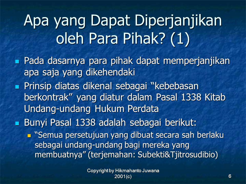 Copyright by Hikmahanto Juwana 2001(c) 6 Apa yang Dapat Diperjanjikan oleh Para Pihak? (1) Pada dasarnya para pihak dapat memperjanjikan apa saja yang