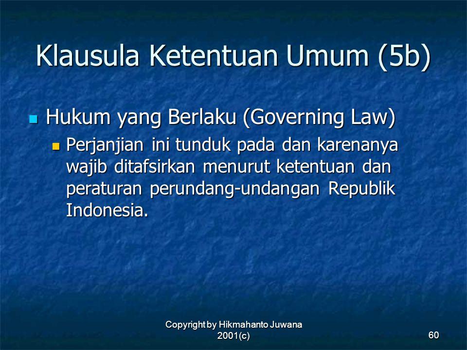Copyright by Hikmahanto Juwana 2001(c) 60 Klausula Ketentuan Umum (5b) Hukum yang Berlaku (Governing Law) Hukum yang Berlaku (Governing Law) Perjanjia