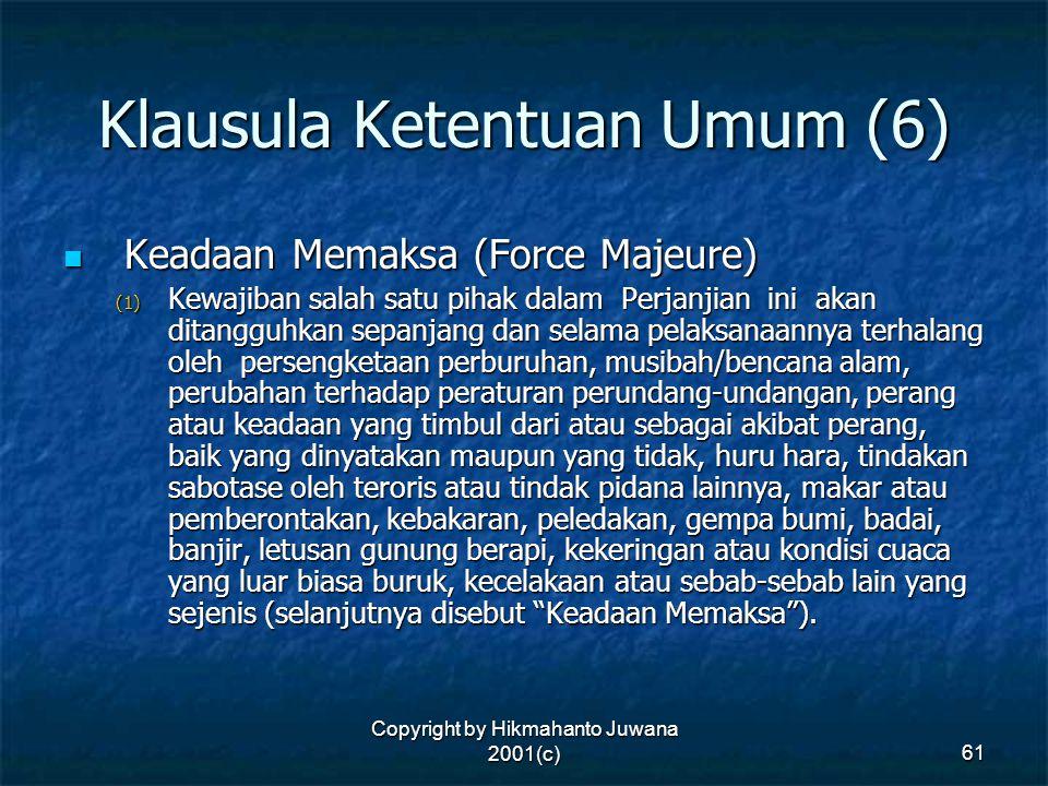 Copyright by Hikmahanto Juwana 2001(c) 61 Klausula Ketentuan Umum (6) Keadaan Memaksa (Force Majeure) Keadaan Memaksa (Force Majeure) (1) Kewajiban sa