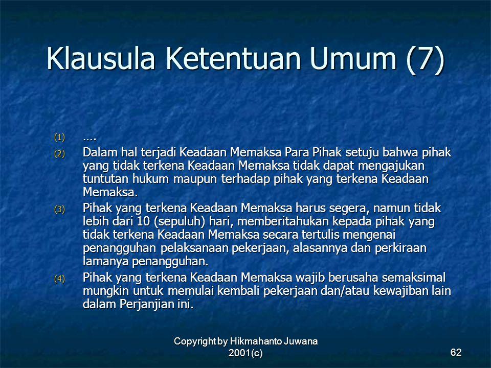 Copyright by Hikmahanto Juwana 2001(c) 62 Klausula Ketentuan Umum (7) (1) …. (2) Dalam hal terjadi Keadaan Memaksa Para Pihak setuju bahwa pihak yang