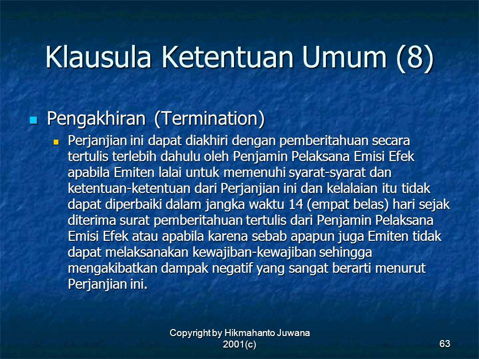 Copyright by Hikmahanto Juwana 2001(c) 63 Klausula Ketentuan Umum (8) Pengakhiran (Termination) Pengakhiran (Termination) Perjanjian ini dapat diakhir
