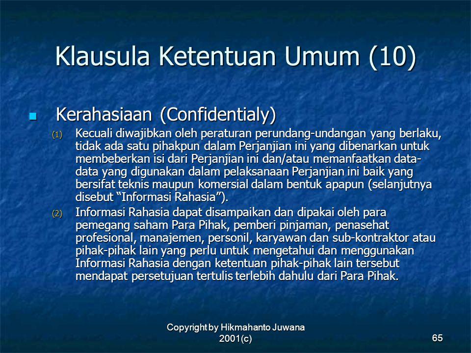 Copyright by Hikmahanto Juwana 2001(c) 65 Klausula Ketentuan Umum (10) Kerahasiaan (Confidentialy) Kerahasiaan (Confidentialy) (1) Kecuali diwajibkan