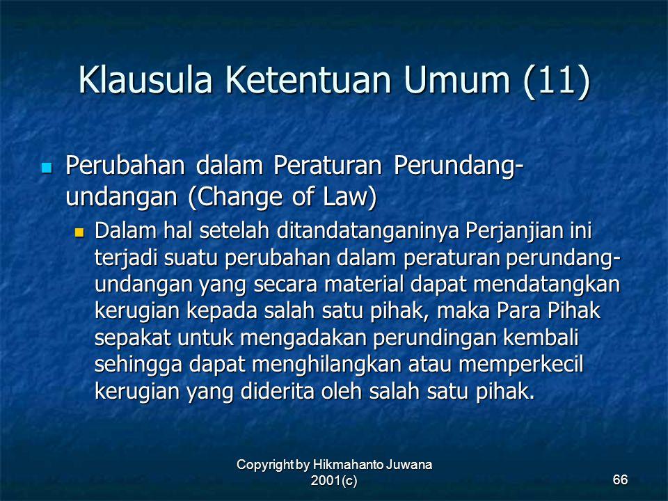 Copyright by Hikmahanto Juwana 2001(c) 66 Klausula Ketentuan Umum (11) Perubahan dalam Peraturan Perundang- undangan (Change of Law) Perubahan dalam P