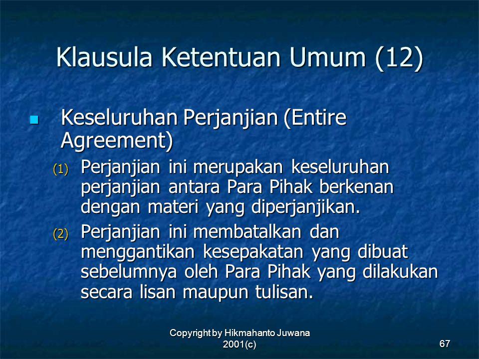 Copyright by Hikmahanto Juwana 2001(c) 67 Klausula Ketentuan Umum (12) Keseluruhan Perjanjian (Entire Agreement) Keseluruhan Perjanjian (Entire Agreem