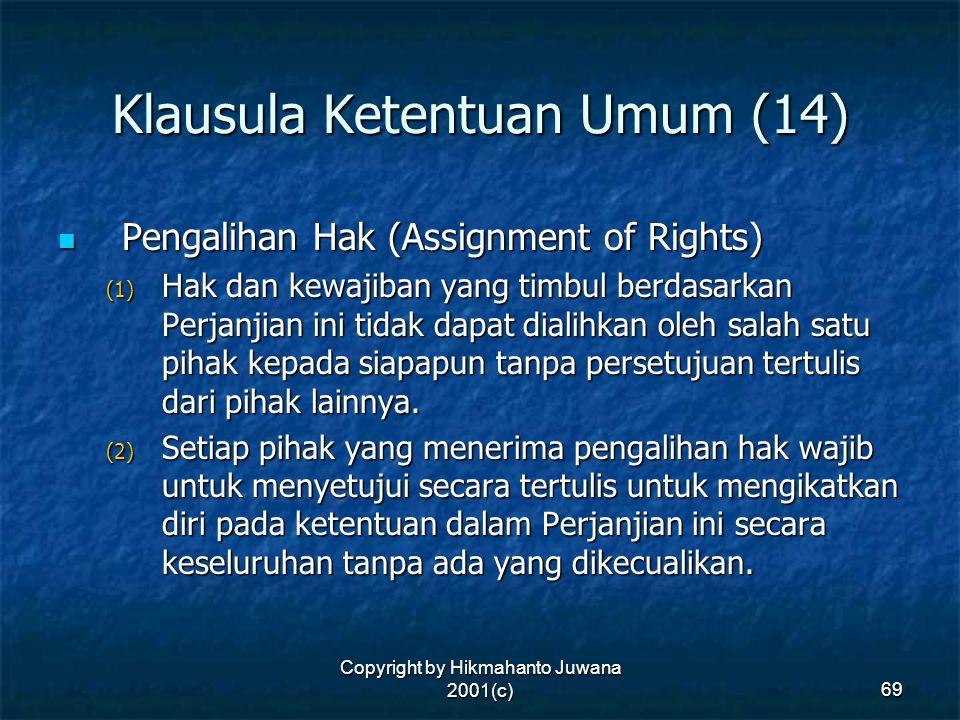 Copyright by Hikmahanto Juwana 2001(c) 69 Klausula Ketentuan Umum (14) Pengalihan Hak (Assignment of Rights) Pengalihan Hak (Assignment of Rights) (1)