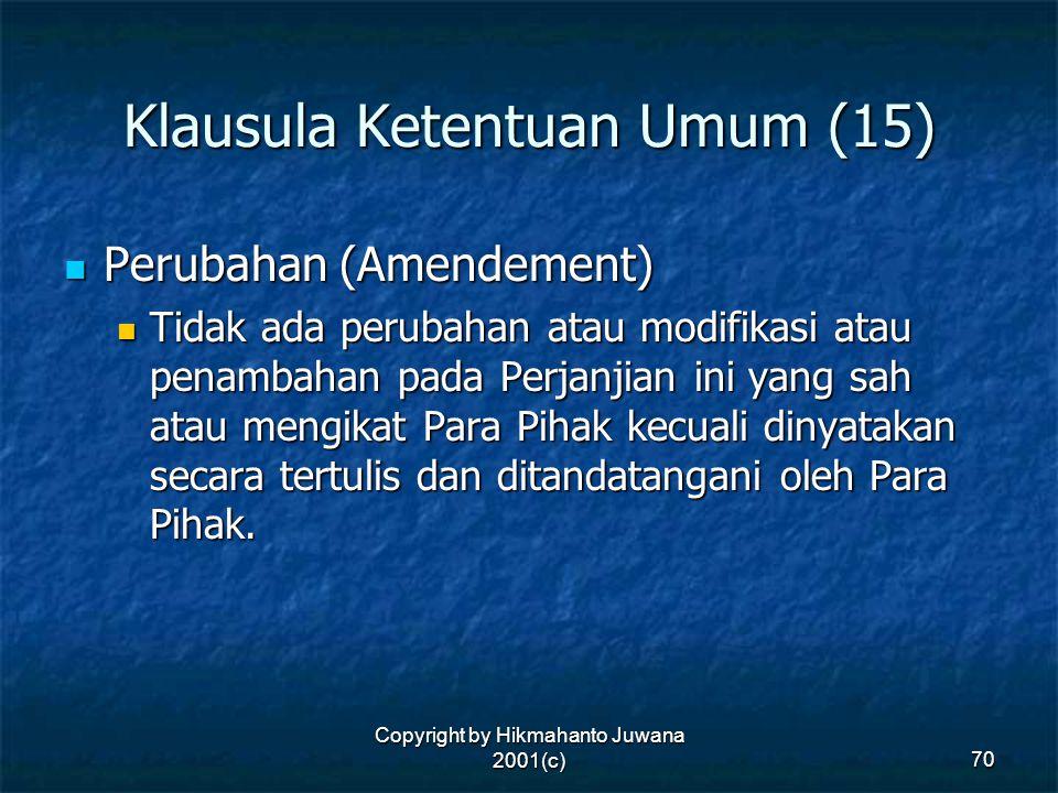 Copyright by Hikmahanto Juwana 2001(c) 70 Klausula Ketentuan Umum (15) Perubahan (Amendement) Perubahan (Amendement) Tidak ada perubahan atau modifika