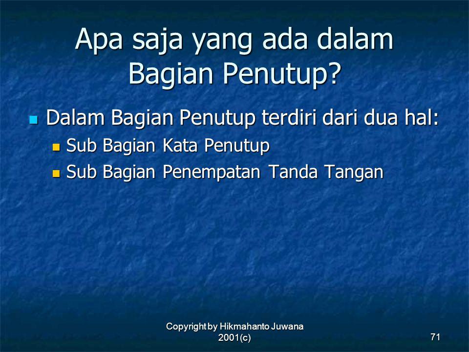 Copyright by Hikmahanto Juwana 2001(c) 71 Apa saja yang ada dalam Bagian Penutup? Dalam Bagian Penutup terdiri dari dua hal: Dalam Bagian Penutup terd