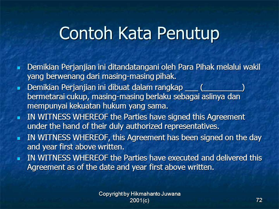 Copyright by Hikmahanto Juwana 2001(c) 72 Contoh Kata Penutup Demikian Perjanjian ini ditandatangani oleh Para Pihak melalui wakil yang berwenang dari