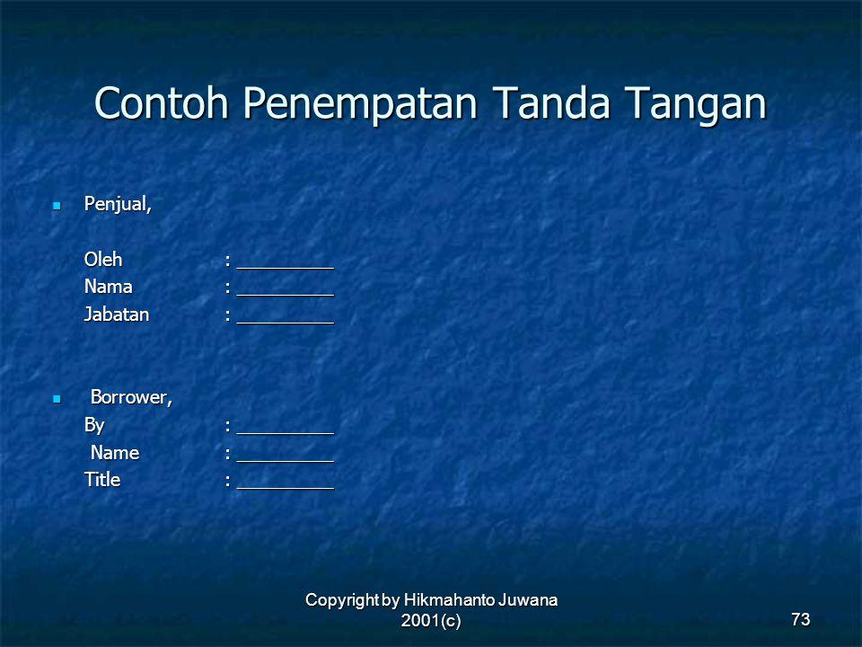 Copyright by Hikmahanto Juwana 2001(c) 73 Contoh Penempatan Tanda Tangan Penjual, Penjual, Oleh: _________ Nama: _________ Jabatan: _________ Borrower