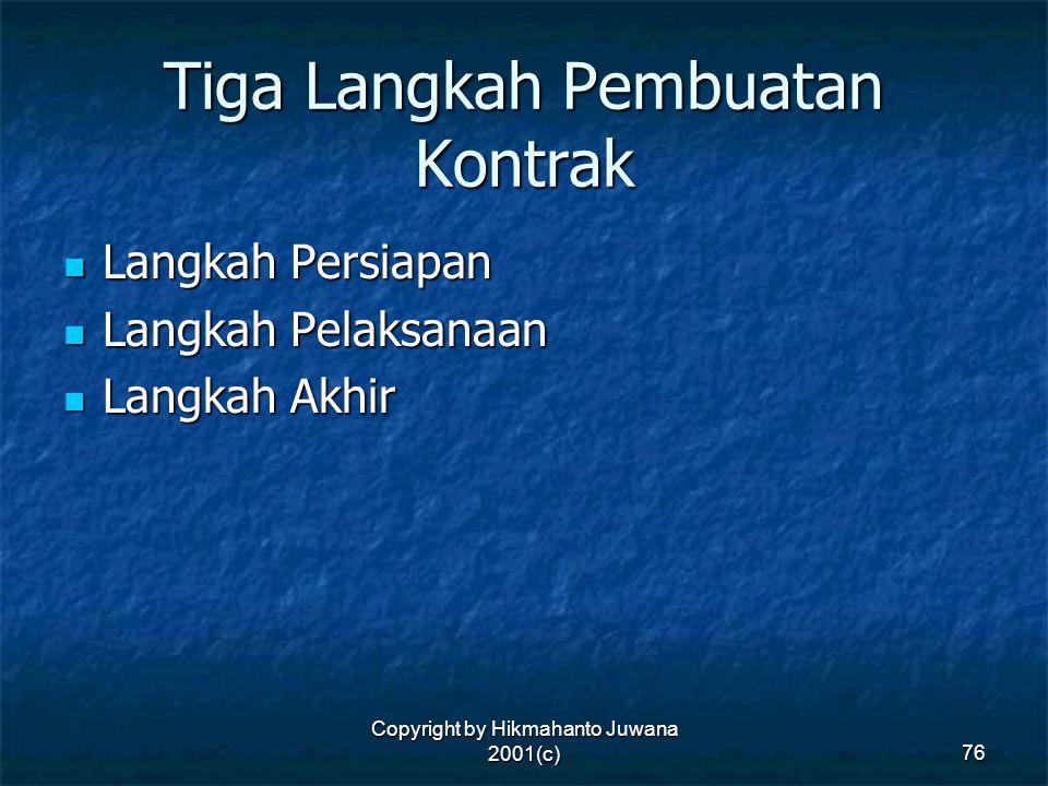 Copyright by Hikmahanto Juwana 2001(c) 76 Tiga Langkah Pembuatan Kontrak Langkah Persiapan Langkah Persiapan Langkah Pelaksanaan Langkah Pelaksanaan L