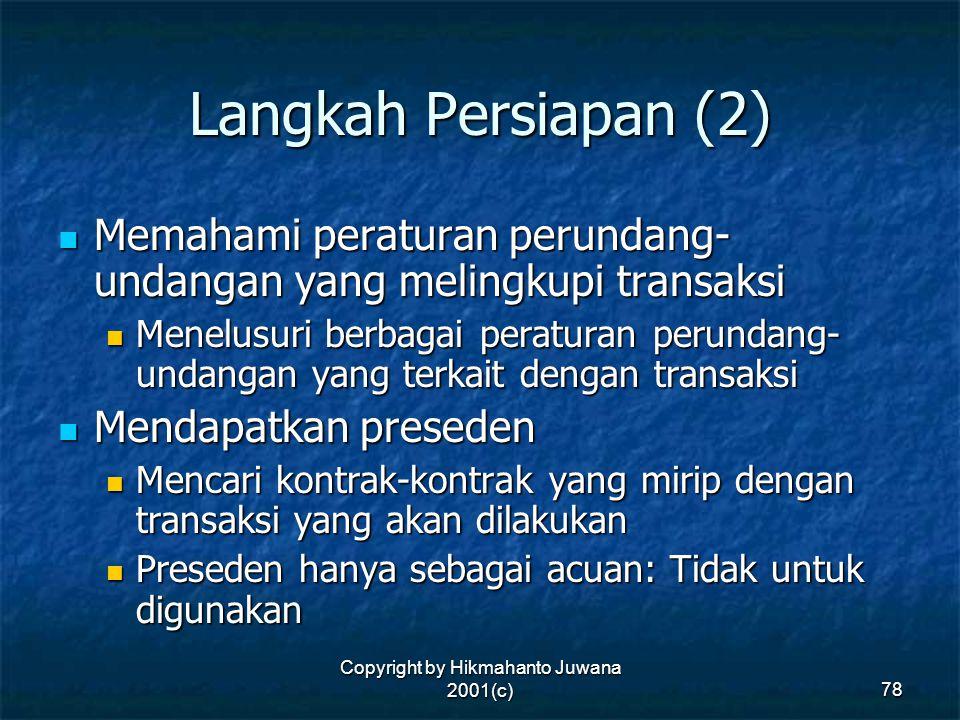 Copyright by Hikmahanto Juwana 2001(c) 78 Langkah Persiapan (2) Memahami peraturan perundang- undangan yang melingkupi transaksi Memahami peraturan pe