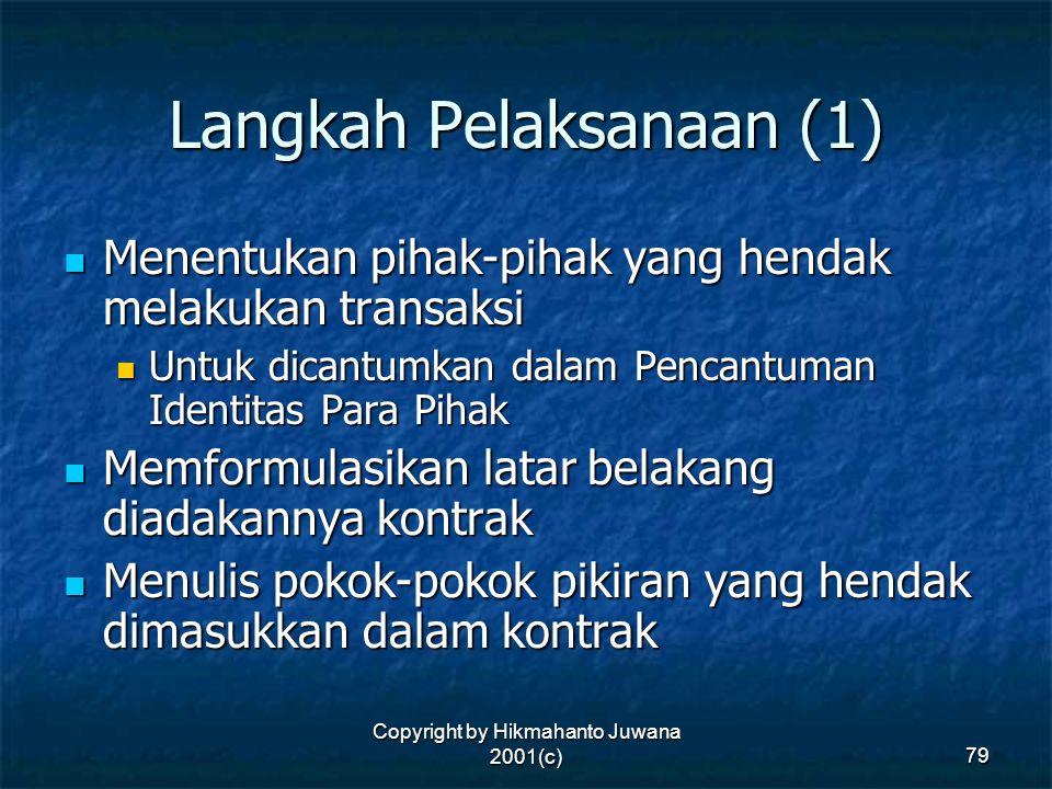 Copyright by Hikmahanto Juwana 2001(c) 79 Langkah Pelaksanaan (1) Menentukan pihak-pihak yang hendak melakukan transaksi Menentukan pihak-pihak yang h