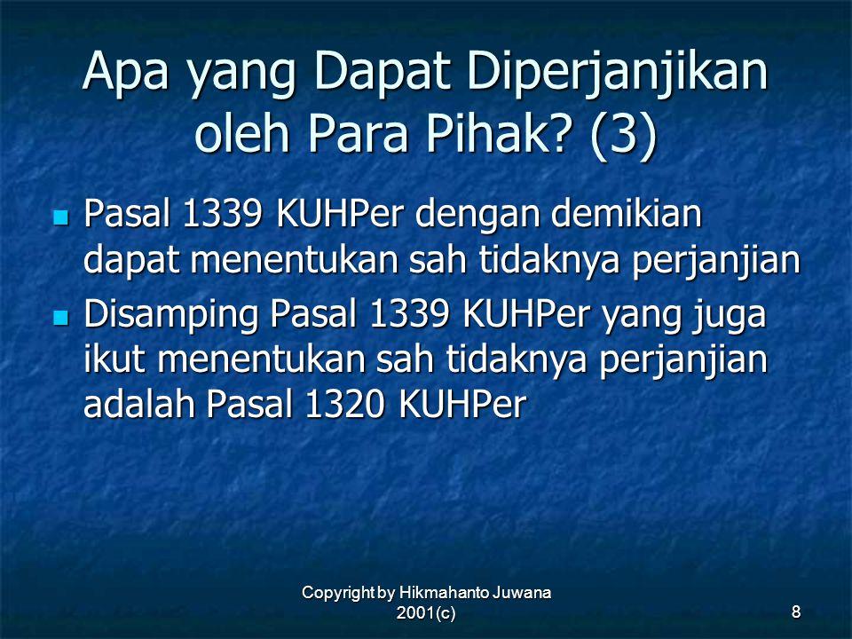 Copyright by Hikmahanto Juwana 2001(c) 8 Apa yang Dapat Diperjanjikan oleh Para Pihak? (3) Pasal 1339 KUHPer dengan demikian dapat menentukan sah tida