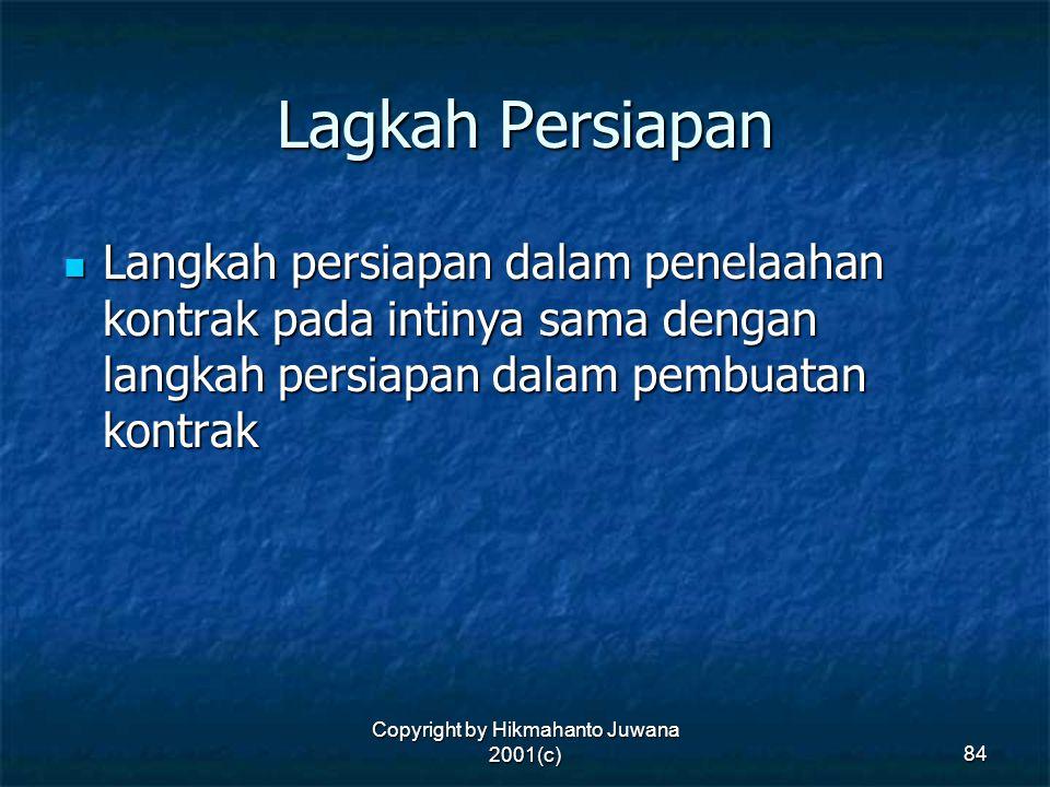 Copyright by Hikmahanto Juwana 2001(c) 84 Lagkah Persiapan Langkah persiapan dalam penelaahan kontrak pada intinya sama dengan langkah persiapan dalam