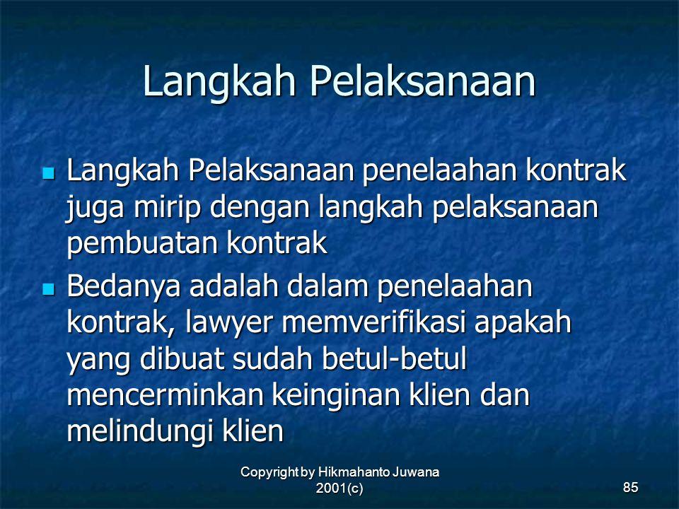Copyright by Hikmahanto Juwana 2001(c) 85 Langkah Pelaksanaan Langkah Pelaksanaan penelaahan kontrak juga mirip dengan langkah pelaksanaan pembuatan k