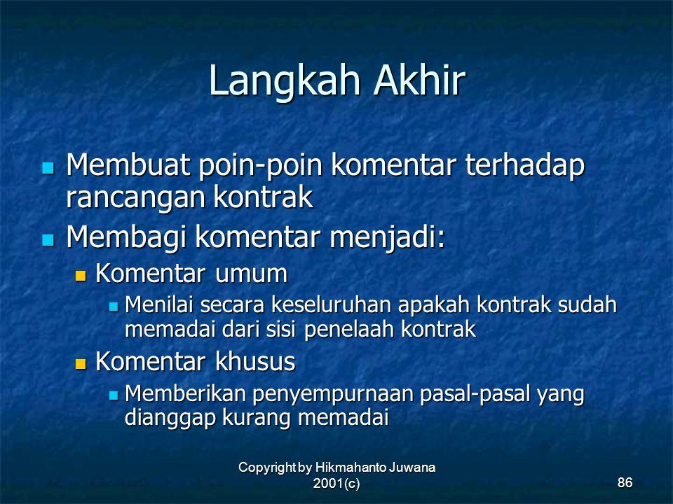Copyright by Hikmahanto Juwana 2001(c) 86 Langkah Akhir Membuat poin-poin komentar terhadap rancangan kontrak Membuat poin-poin komentar terhadap ranc