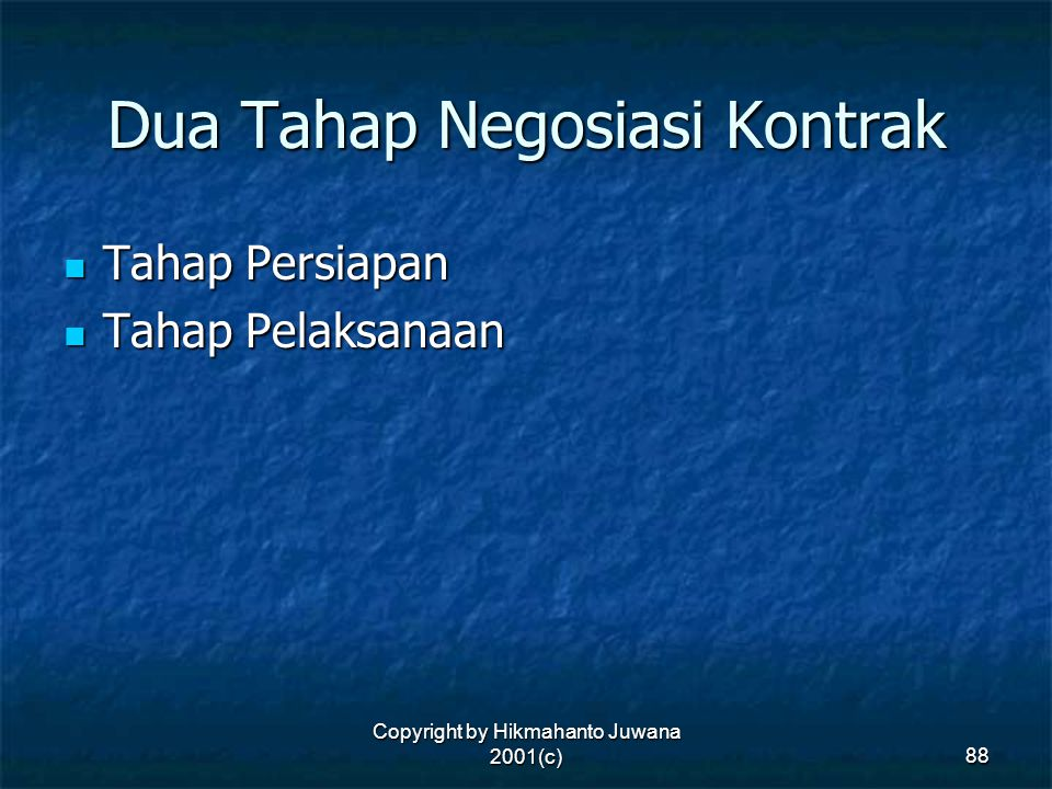 Copyright by Hikmahanto Juwana 2001(c) 88 Dua Tahap Negosiasi Kontrak Tahap Persiapan Tahap Persiapan Tahap Pelaksanaan Tahap Pelaksanaan