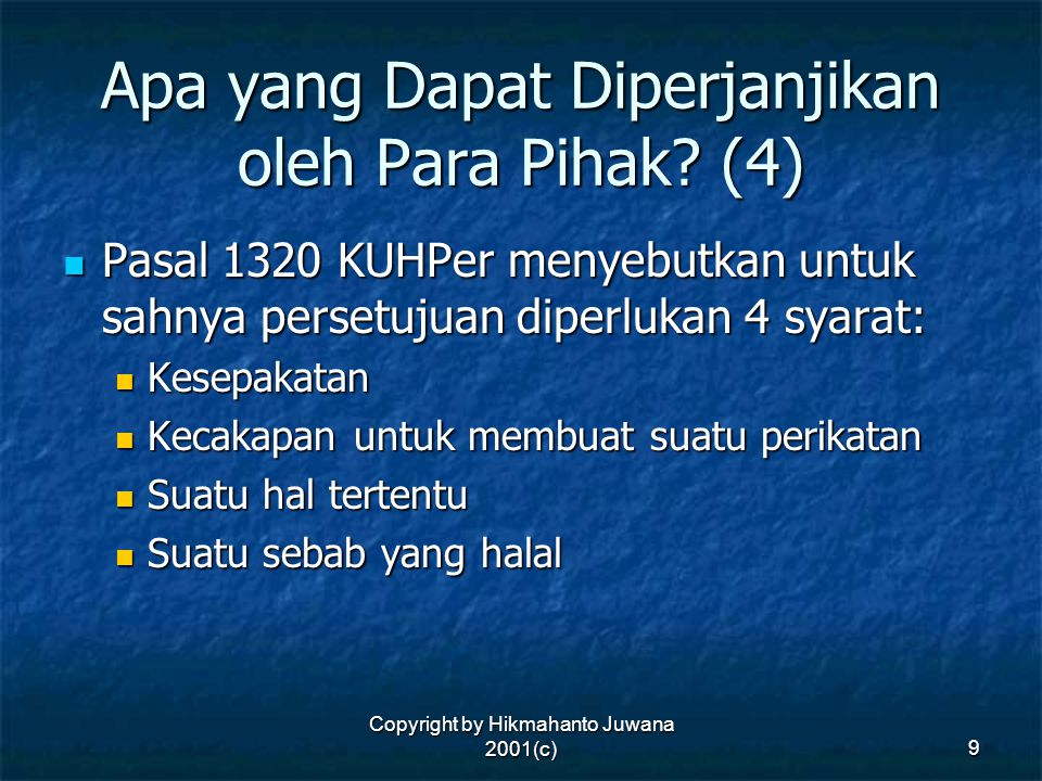Copyright by Hikmahanto Juwana 2001(c) 9 Apa yang Dapat Diperjanjikan oleh Para Pihak? (4) Pasal 1320 KUHPer menyebutkan untuk sahnya persetujuan dipe