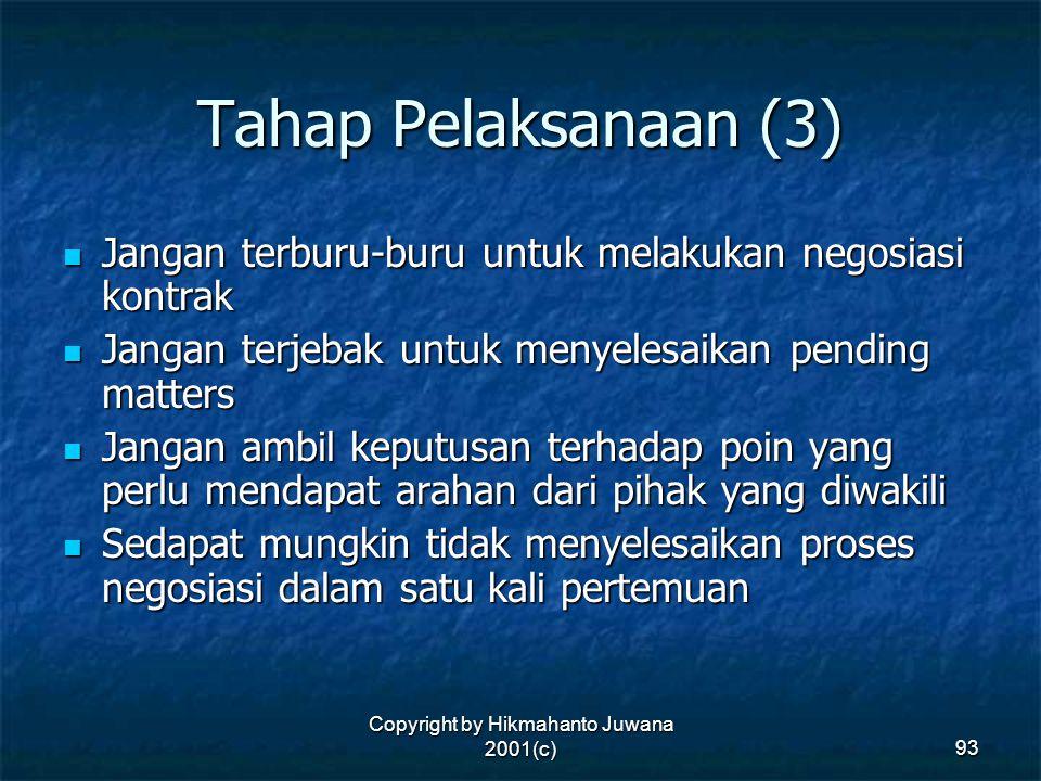Copyright by Hikmahanto Juwana 2001(c) 93 Tahap Pelaksanaan (3) Jangan terburu-buru untuk melakukan negosiasi kontrak Jangan terburu-buru untuk melaku