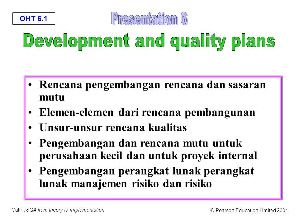 OHT 6.2 Galin, SQA from theory to implementation © Pearson Education Limited 2004 Perencanaan dimaksudkan untuk mempersiapkan dasar yang memadai untuk penyelesaian yang sukses dan tepat waktu proyek.