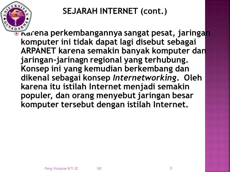 SEJARAH INTERNET (cont.)  Karena perkembangannya sangat pesat, jaringan komputer ini tidak dapat lagi disebut sebagai ARPANET karena semakin banyak komputer dan jaringan-jarinagn regional yang terhubung.