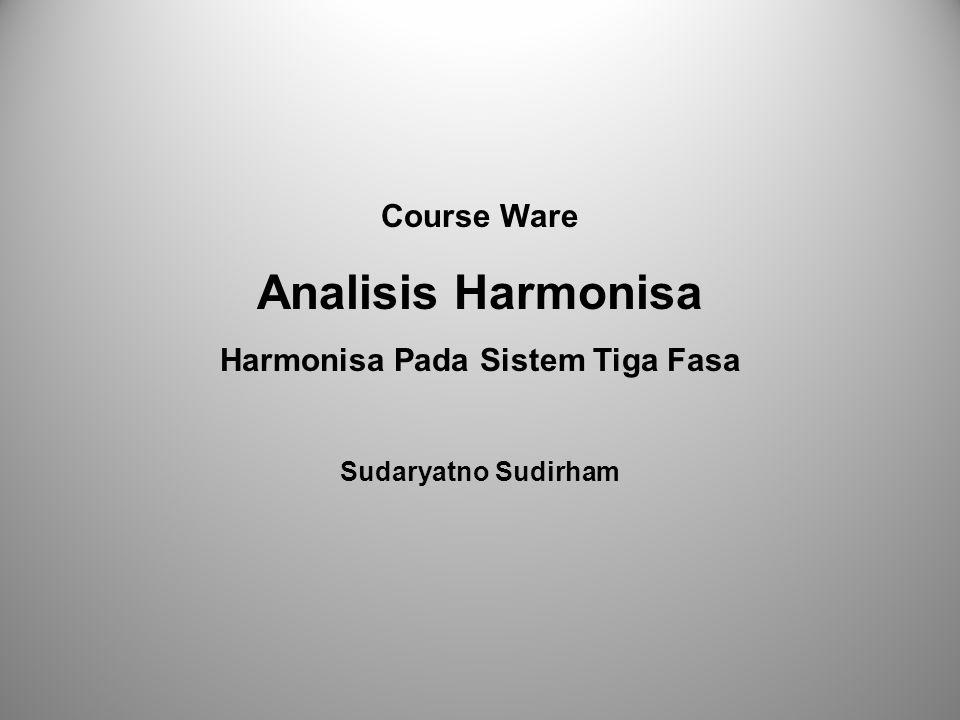Course Ware Analisis Harmonisa Harmonisa Pada Sistem Tiga Fasa Sudaryatno Sudirham