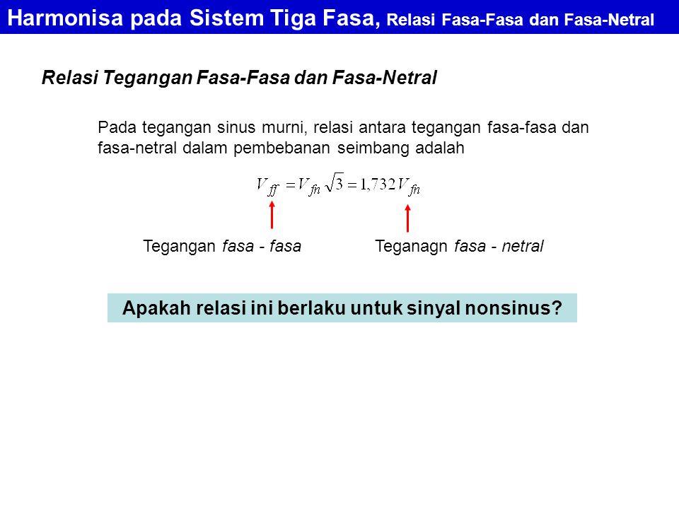 CONTOH: Tegangan fasa-netral suatu generator 3 fasa terhubung bintang adalah Nilai efektif tegangan fasa-netral total: V (f-f) rms setiap komponen: Nilai efektif tegangan fasa-fasa total V (f-n) rms setiap komponen: Harmonisa pada Sistem Tiga Fasa, Relasi Fasa-Fasa dan Fasa-Netral <3<3
