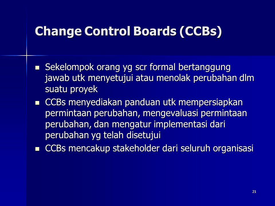21 Change Control Boards (CCBs) Sekelompok orang yg scr formal bertanggung jawab utk menyetujui atau menolak perubahan dlm suatu proyek Sekelompok ora