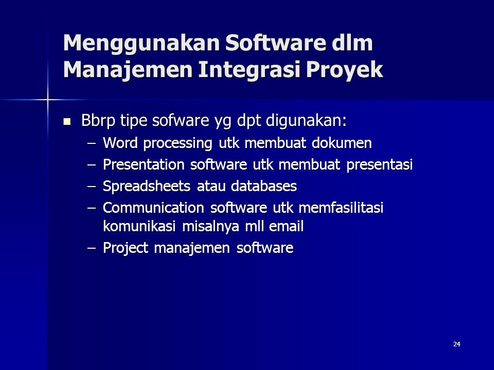 24 Menggunakan Software dlm Manajemen Integrasi Proyek Bbrp tipe sofware yg dpt digunakan: Bbrp tipe sofware yg dpt digunakan: –Word processing utk me