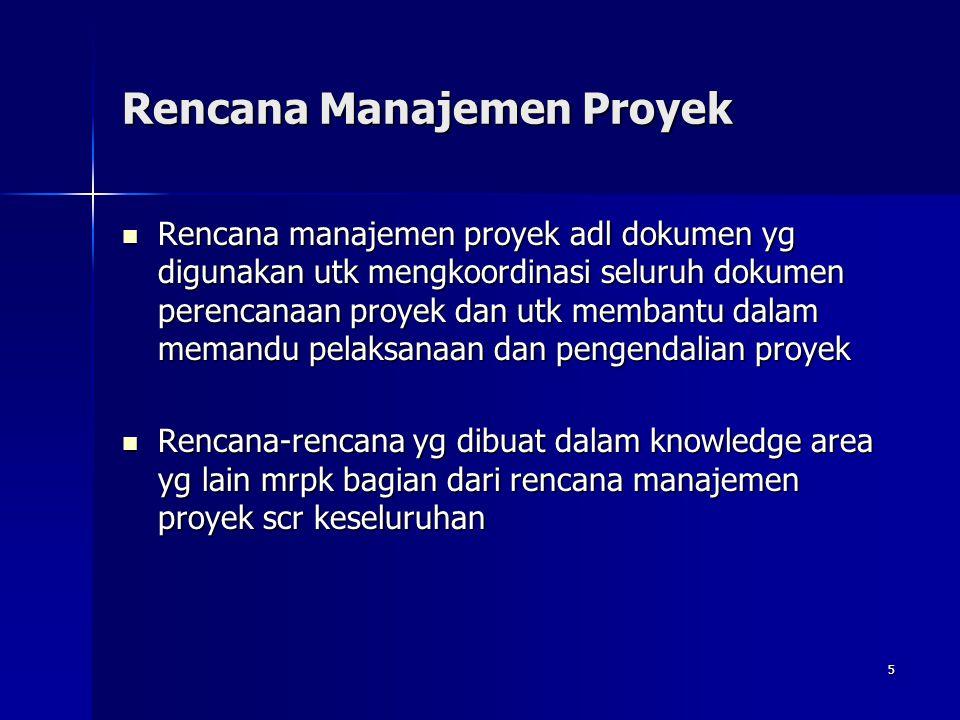 5 Rencana Manajemen Proyek Rencana manajemen proyek adl dokumen yg digunakan utk mengkoordinasi seluruh dokumen perencanaan proyek dan utk membantu da