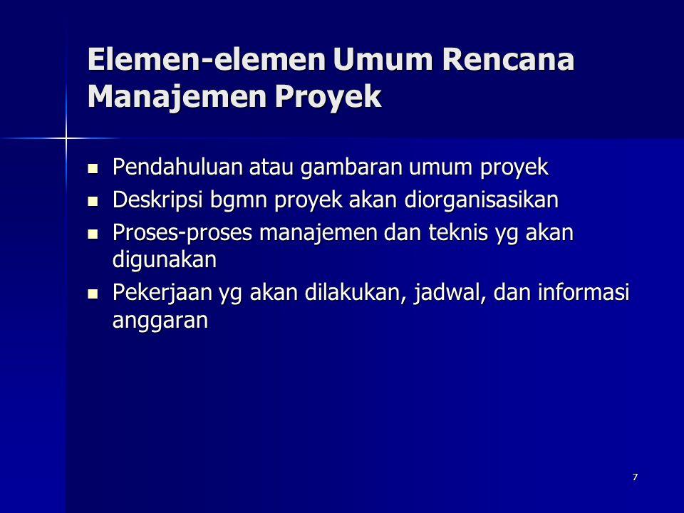 7 Elemen-elemen Umum Rencana Manajemen Proyek Pendahuluan atau gambaran umum proyek Pendahuluan atau gambaran umum proyek Deskripsi bgmn proyek akan d