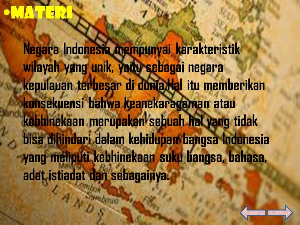 Negara Indonesia mempunyai karakteristik wilayah yang unik, yaitu sebagai negara kepulauan terbesar di dunia.Hal itu memberikan konsekuensi bahwa kean