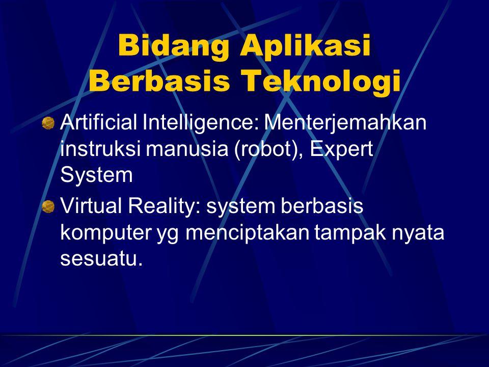 Bidang Aplikasi Berbasis Teknologi Artificial Intelligence: Menterjemahkan instruksi manusia (robot), Expert System Virtual Reality: system berbasis k