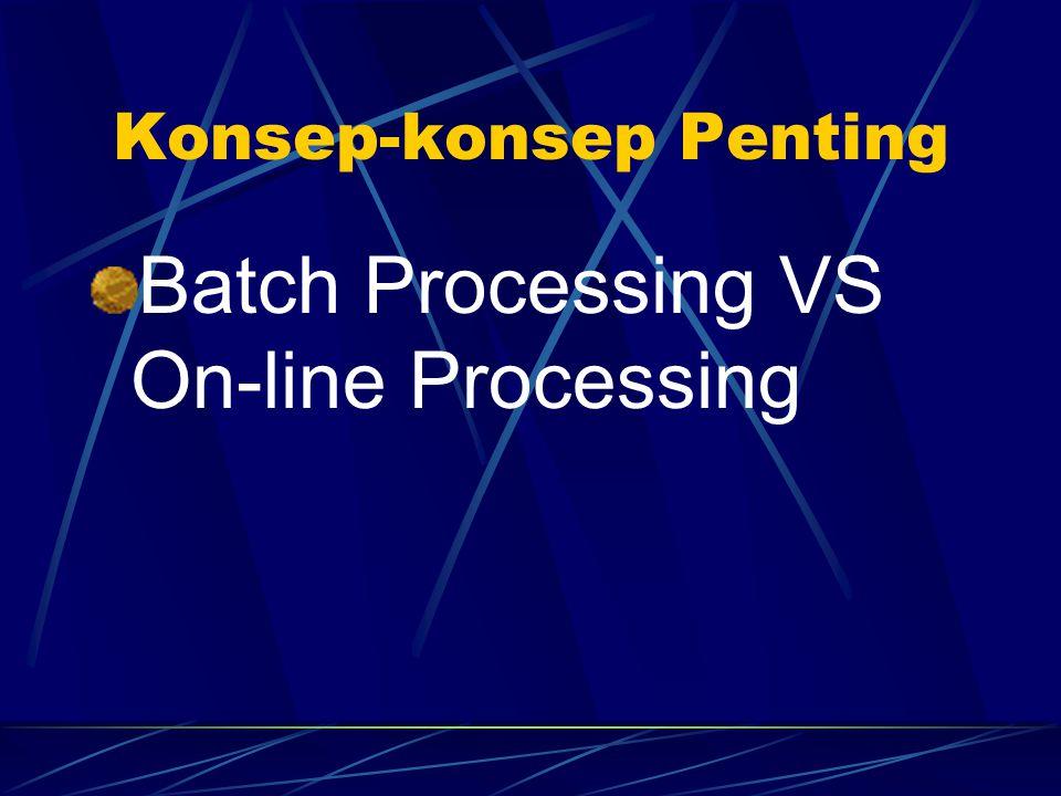Konsep-konsep Penting Batch Processing VS On-line Processing