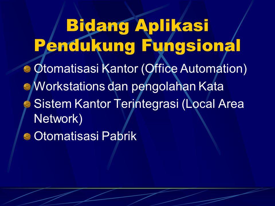 Bidang Aplikasi Pendukung Fungsional Otomatisasi Kantor (Office Automation) Workstations dan pengolahan Kata Sistem Kantor Terintegrasi (Local Area Ne