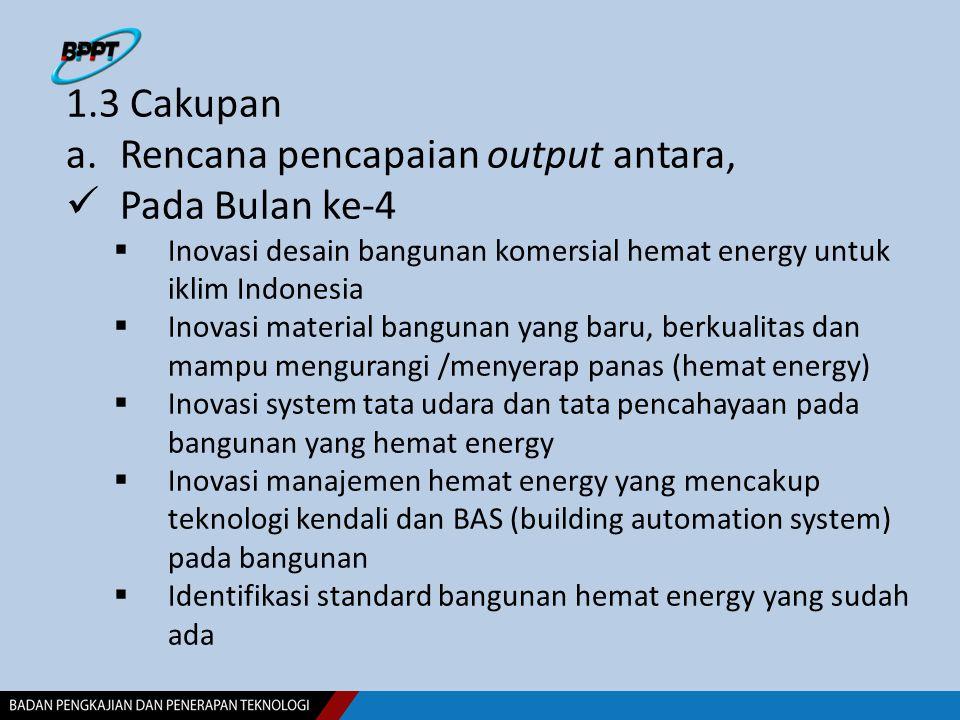 1.3 Cakupan a.Rencana pencapaian output antara, Pada Bulan ke-4  Inovasi desain bangunan komersial hemat energy untuk iklim Indonesia  Inovasi mater