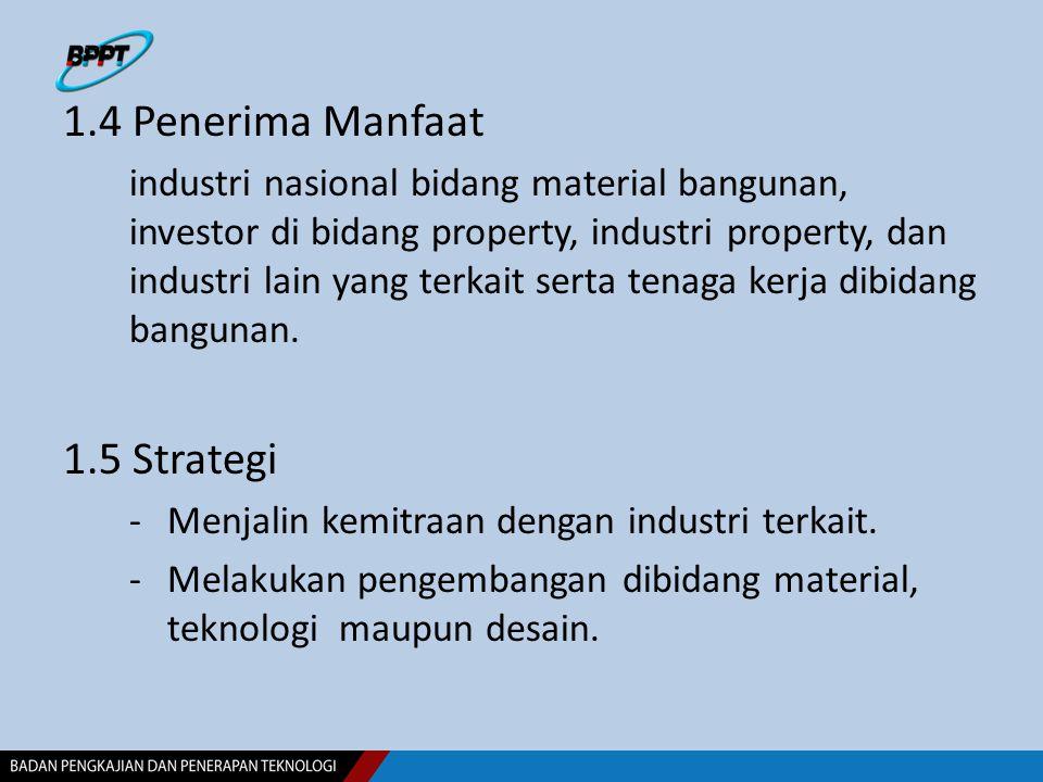 1.4 Penerima Manfaat industri nasional bidang material bangunan, investor di bidang property, industri property, dan industri lain yang terkait serta