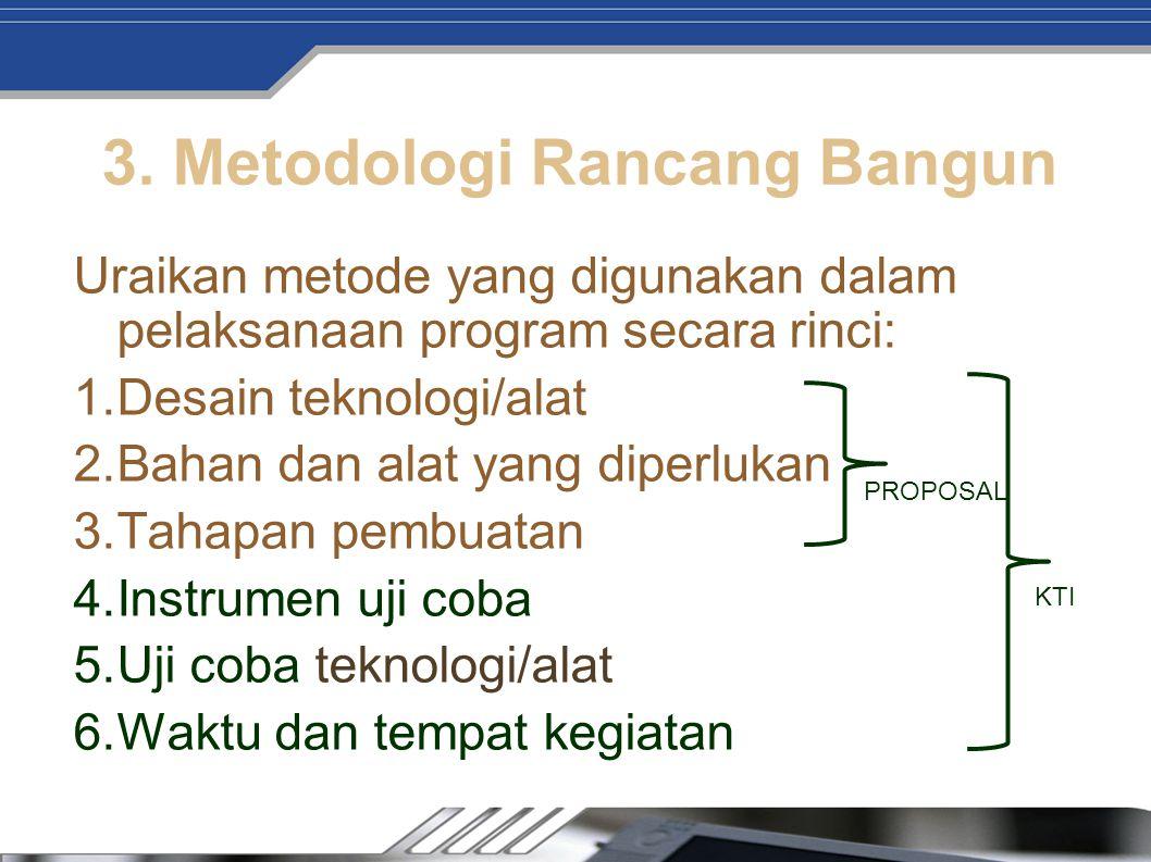 3. Metodologi Rancang Bangun Uraikan metode yang digunakan dalam pelaksanaan program secara rinci: 1.Desain teknologi/alat 2.Bahan dan alat yang diper