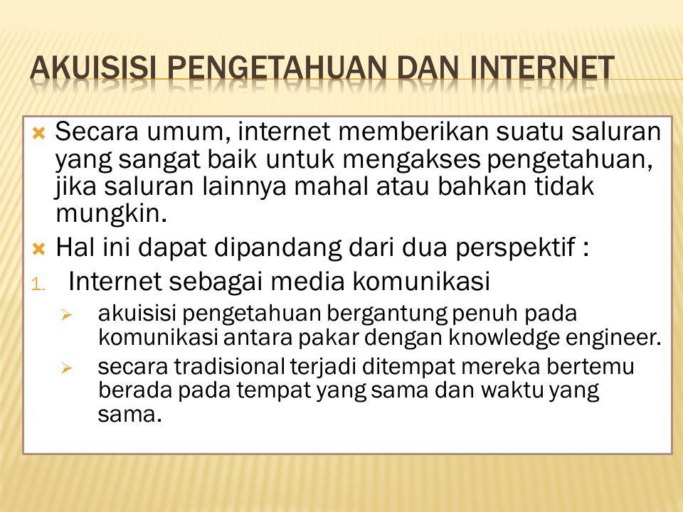  Secara umum, internet memberikan suatu saluran yang sangat baik untuk mengakses pengetahuan, jika saluran lainnya mahal atau bahkan tidak mungkin.