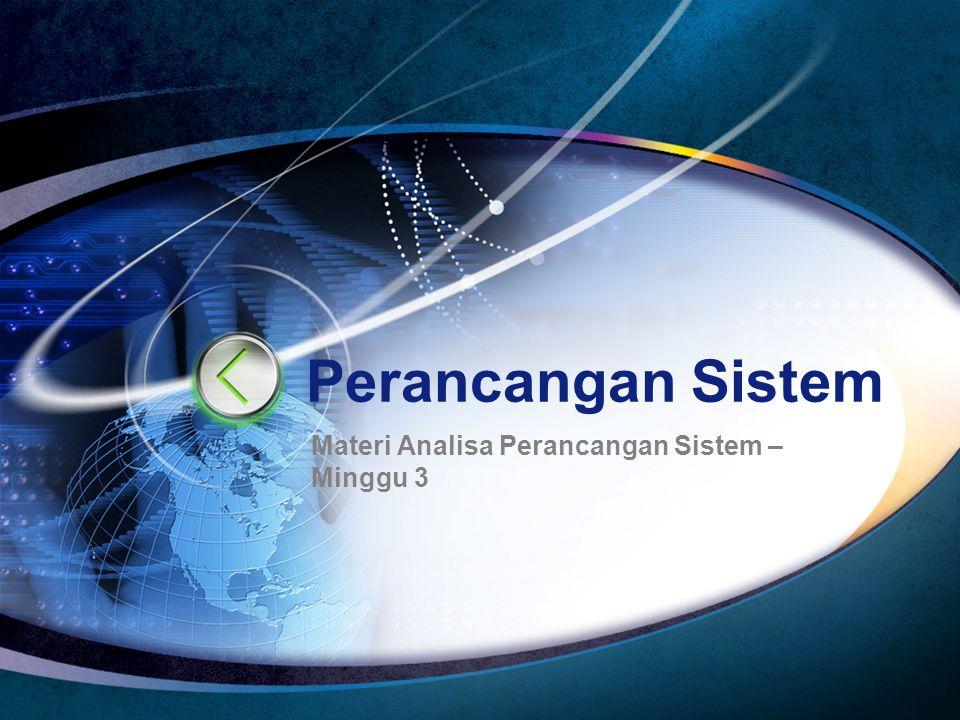 Perancangan Sistem Materi Analisa Perancangan Sistem – Minggu 3