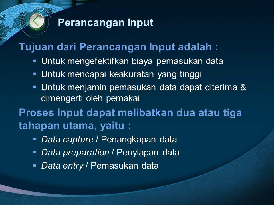 Perancangan Input Tujuan dari Perancangan Input adalah :  Untuk mengefektifkan biaya pemasukan data  Untuk mencapai keakuratan yang tinggi  Untuk m